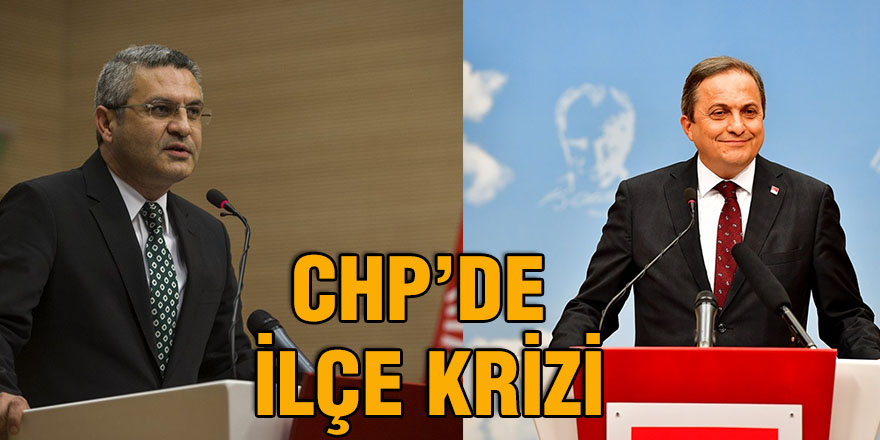 CHP'de ilçe krizi