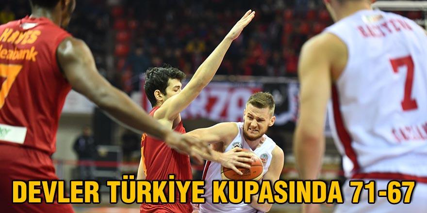 Devler Türkiye kupasında 71 - 67
