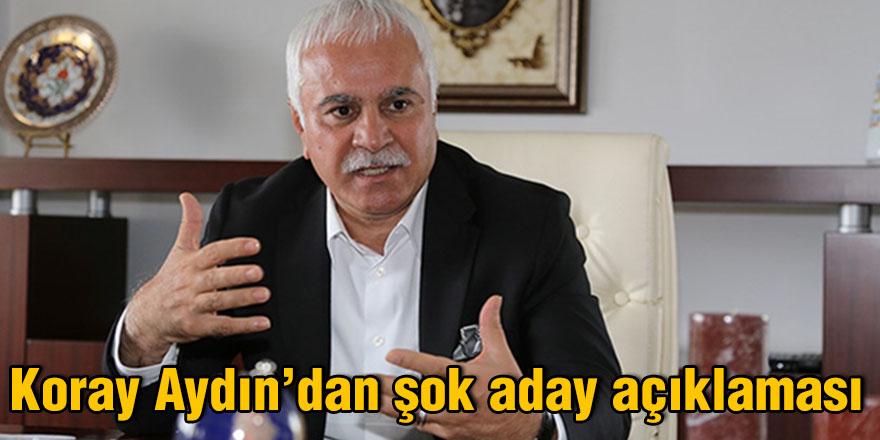 Koray Aydın'dan şok aday açıklaması