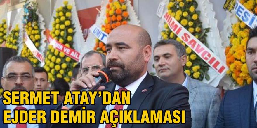 Sermet Atay'dan Ejder Demir açıklaması