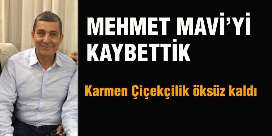 Mehmet Mavi'yi kaybettik