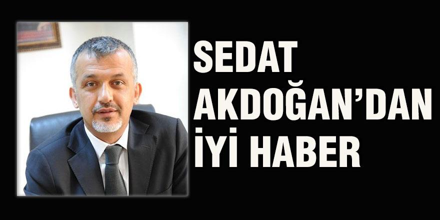 Sedat Akdoğan'dan iyi haber