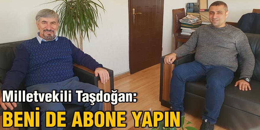 Milletvekili Taşdoğan:Beni de abone yapın