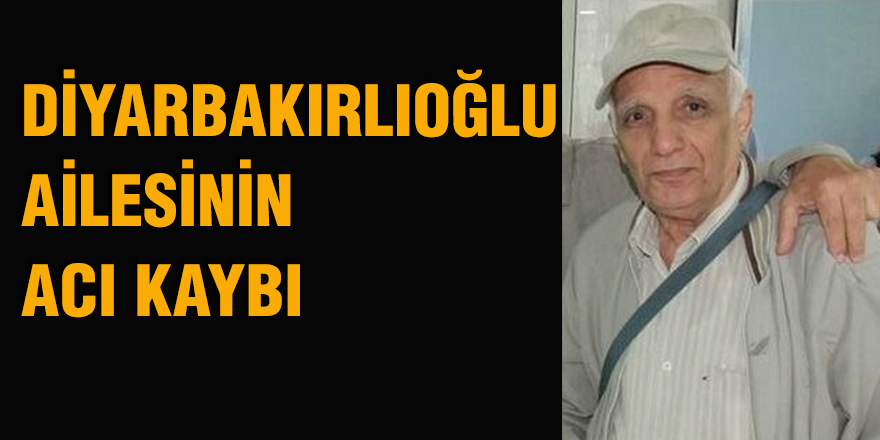 Diyarbakırlıoğlu ailesinin acı kaybı