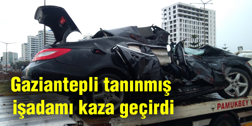 Gaziantepli tanınmış işadamı kaza geçirdi