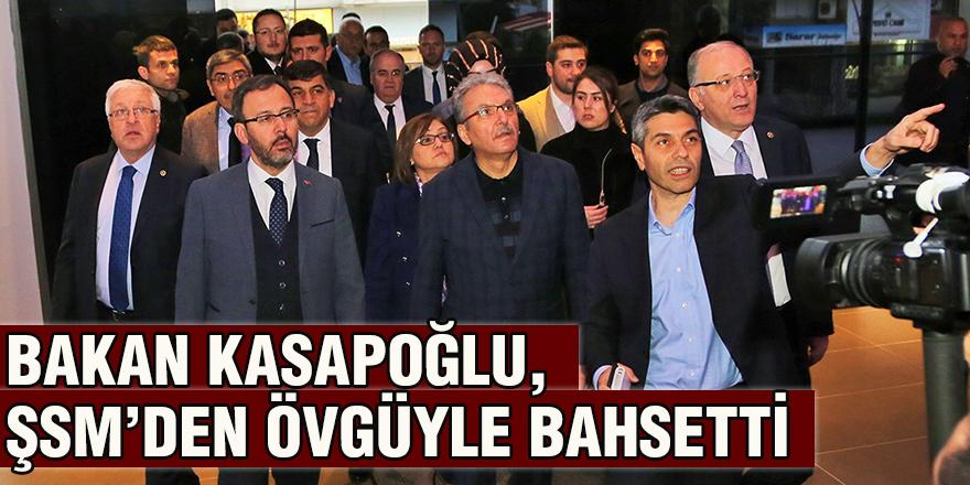 Bakan Kasapoğlu, ŞSM'den övgüyle bahsetti