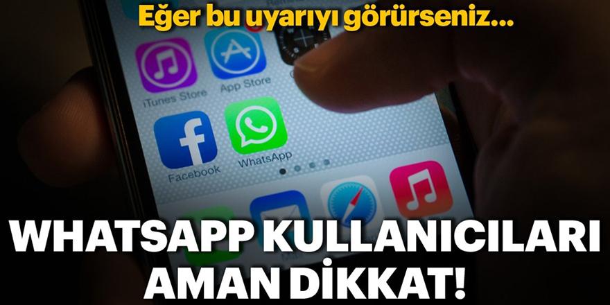 WhatsApp kullanıcıları aman dikkat!