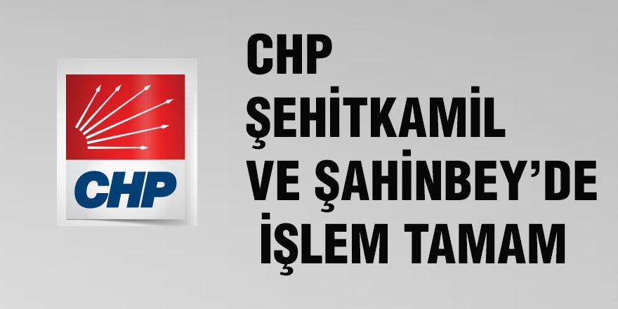 CHP Şehitkamilve Şahinbey'de işlem tamam