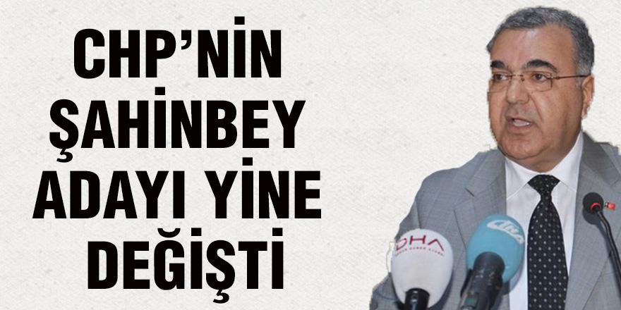 CHP'nin Şahinbey adayı yine değişti