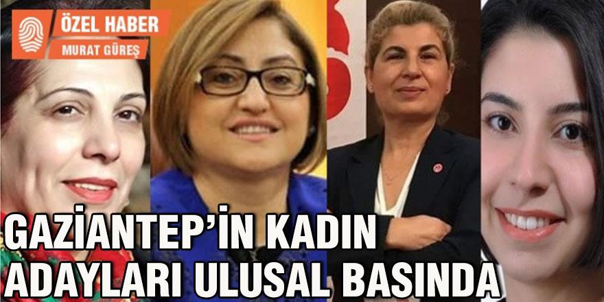 Gaziantep'in kadın adayları ulusal basında