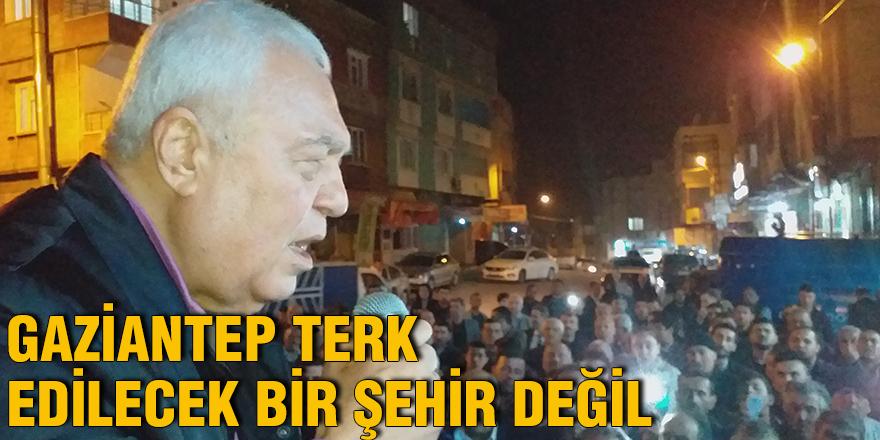 Gaziantep terk edilecek bir şehir değil