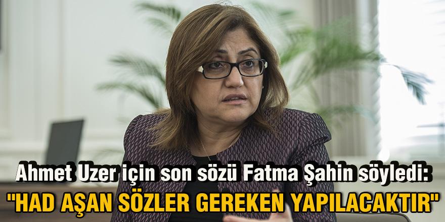 Ahmet Uzer için son sözü Fatma Şahin söyledi: