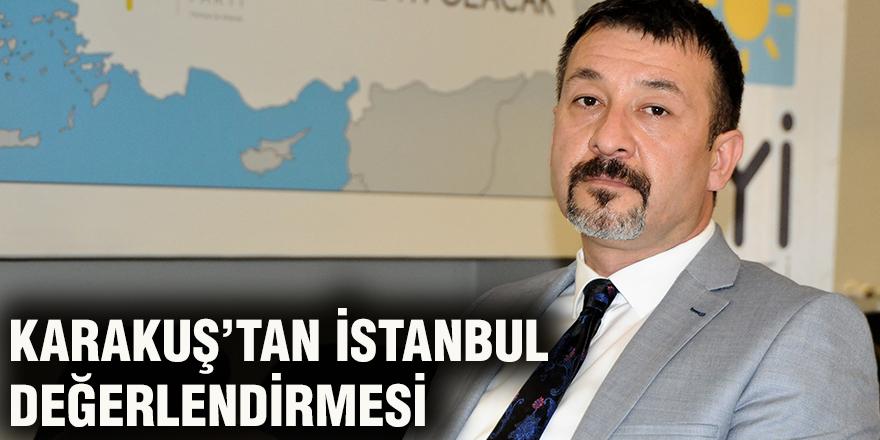 Karakuş'tan İstanbul değerlendirmesi