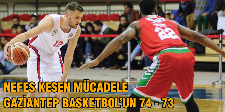 Nefes kesen mücadele Gaziantep Basketbol'un 74 - 73
