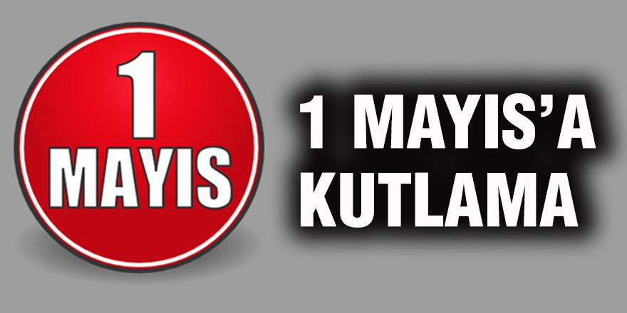 1 Mayıs'a kutlama