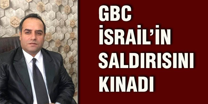 GBC İSRAİL'İN SALDIRISINI KINADI