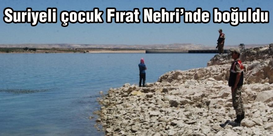Suriyeli çocuk Fırat Nehri'nde boğuldu