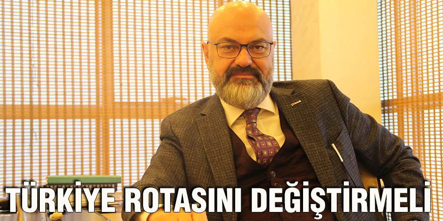 Türkiye rotasını değiştirmeli