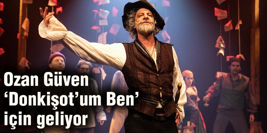 Ozan Güven 'Donkişot'um Ben' için geliyor