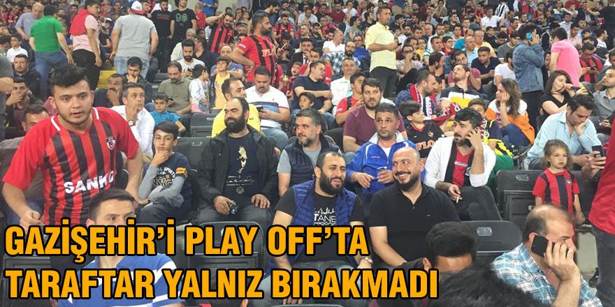 Gazişehir'i play off'ta taraftar yalnız bırakmadı