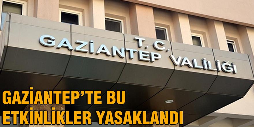 Gaziantep'te bu etkinlikler yasaklandı