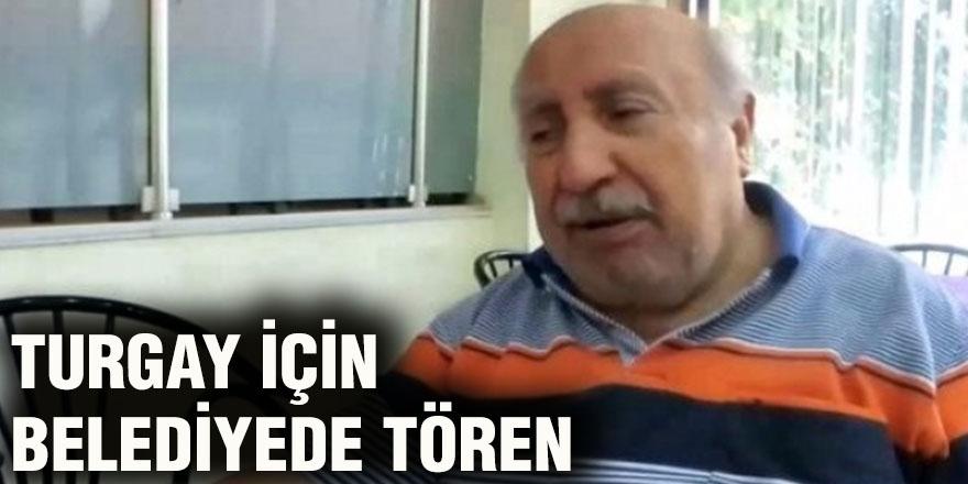 Turgay için belediyede tören