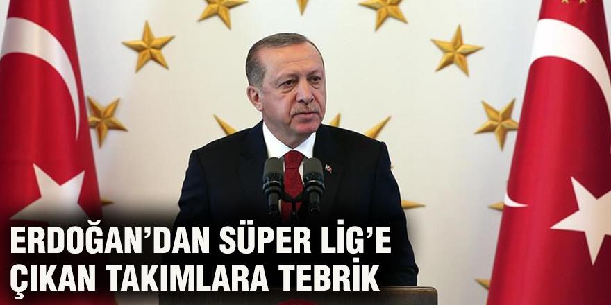Erdoğan'dan Süper Lig'e çıkan takımlara tebrik