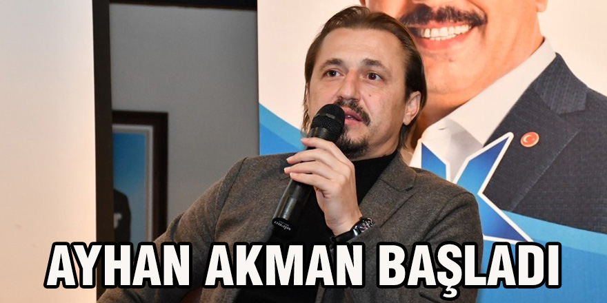 Ayhan Akman başladı