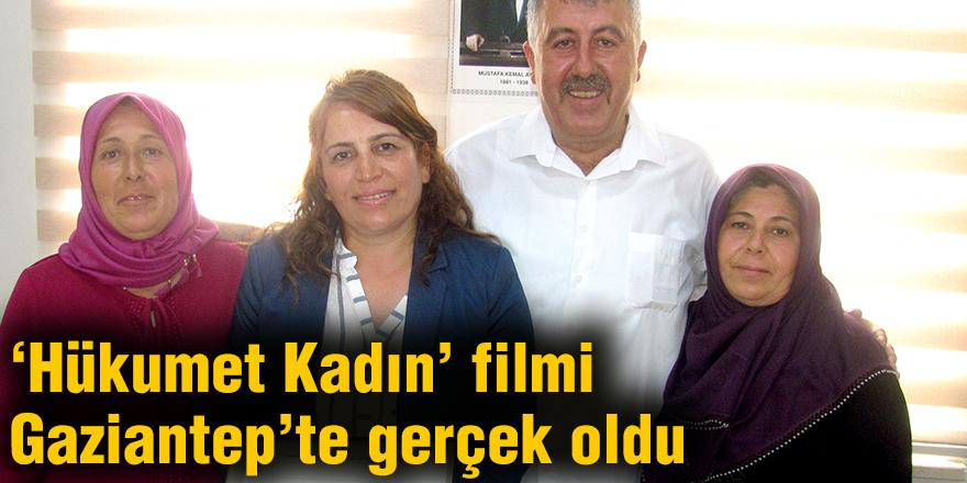 'Hükumet Kadın' filmi Gaziantep'te gerçek oldu