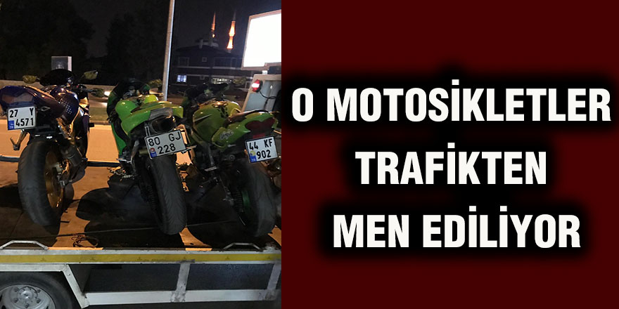 O Motosikletler trafikten men ediliyor