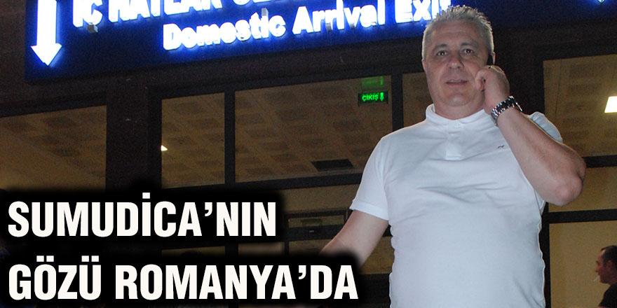 Sumudica'nın gözü Romanya'da
