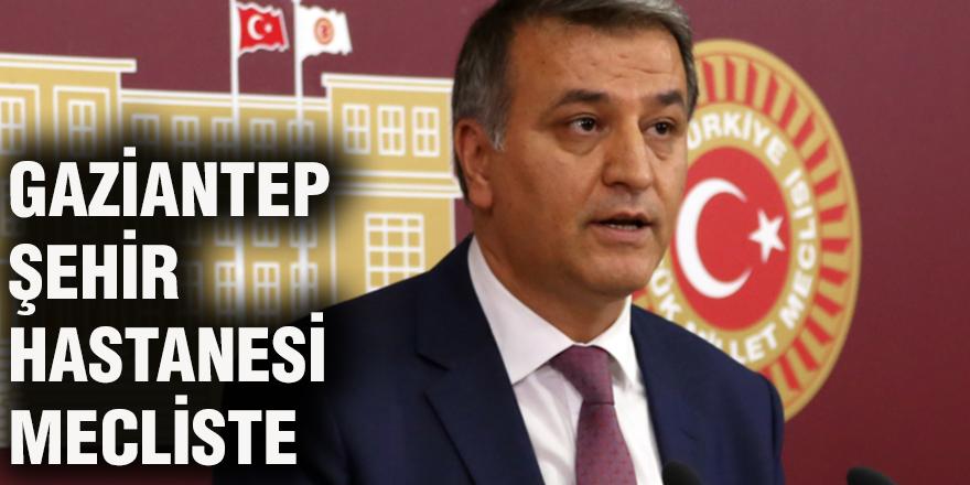 Gaziantep Şehir Hastanesi mecliste