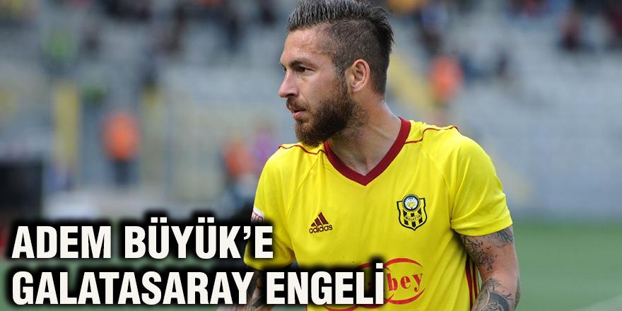 Adem Büyük'e Galatasaray engeli