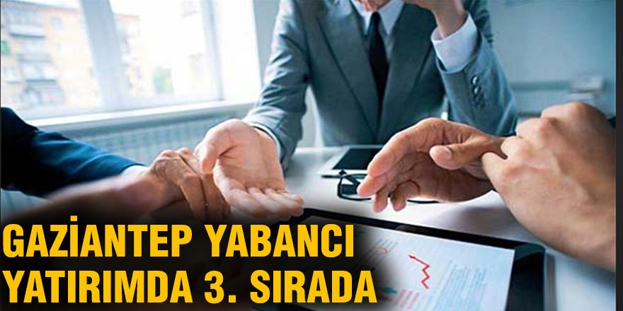 Gaziantep yabancı yatırımda 3. sırada