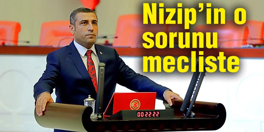 Taşdoğan Nizip'in o sorunu meclise taşıdı