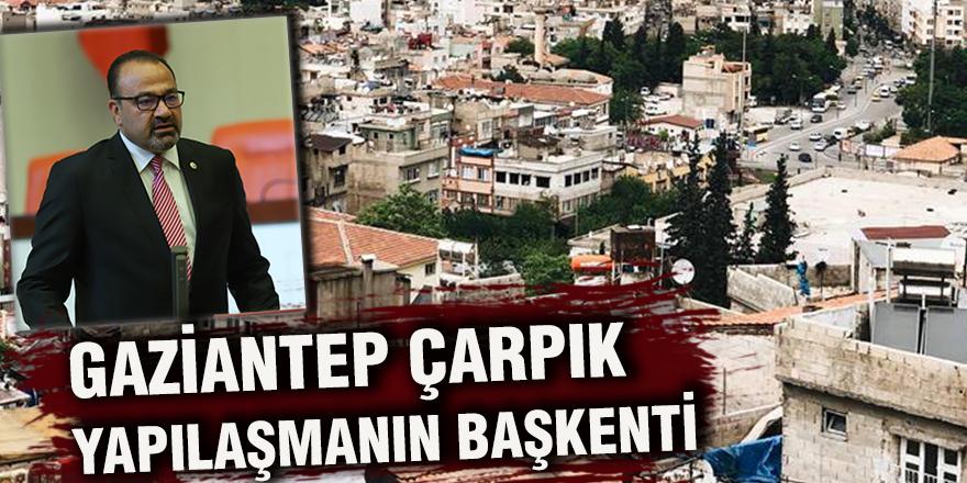Gaziantep çarpık  yapılaşmanın başkenti