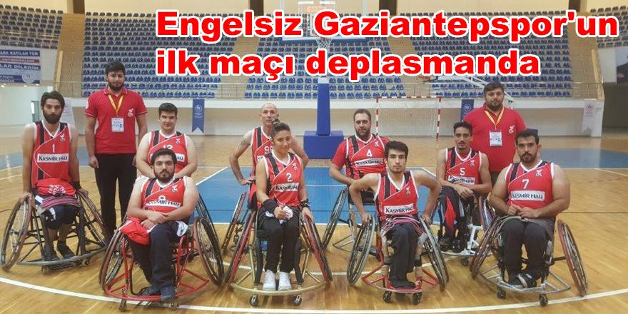 Engelsiz Gaziantepspor'un ilk maçı deplasmanda