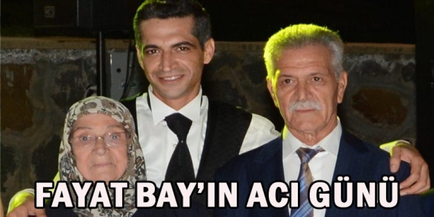 FAYAT BAY'IN ACI GÜNÜ