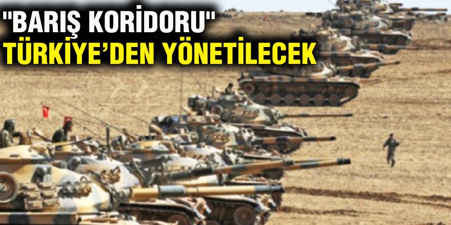 """""""Barış Koridoru"""" Türkiye'den yönetilecek"""