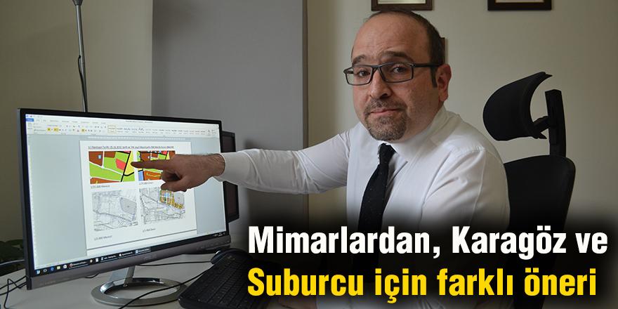 Mimarlardan, Karagöz ve Suburcu icin farklı öneri
