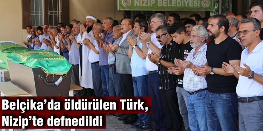 Belçika'da öldürülen Türk, Nizip'te defnedildi