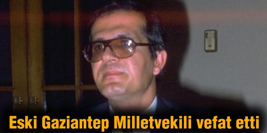 Eski Gaziantep Milletvekili vefat etti