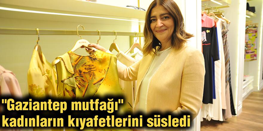"""Gaziantep mutfağı"""" kadınların kıyafetlerini süsledi"""
