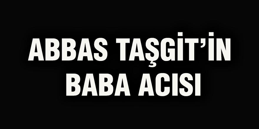 Abbas Taşgit'in baba acısı