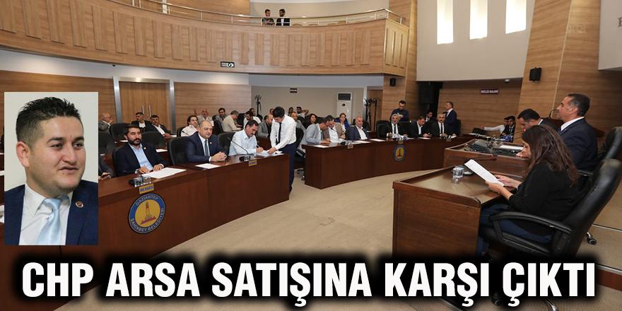 CHP arsa satışına karşı çıktı