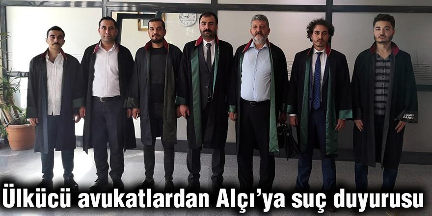 Ülkücü avukatlardan Alçı'ya suç duyurusu