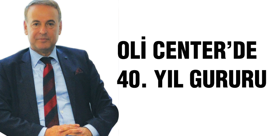 Oli Center'de 40. Yıl gururu