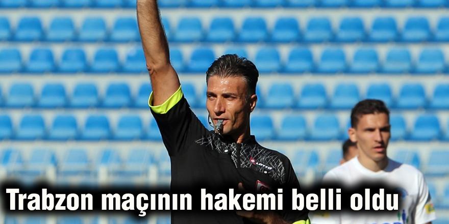 Trabzon maçının hakemi belli oldu
