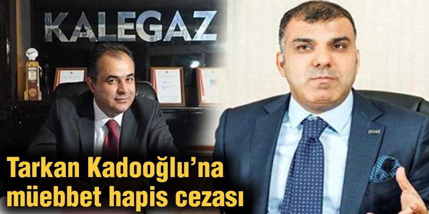 Tarkan Kadooğlu'na müebbet hapis cezası