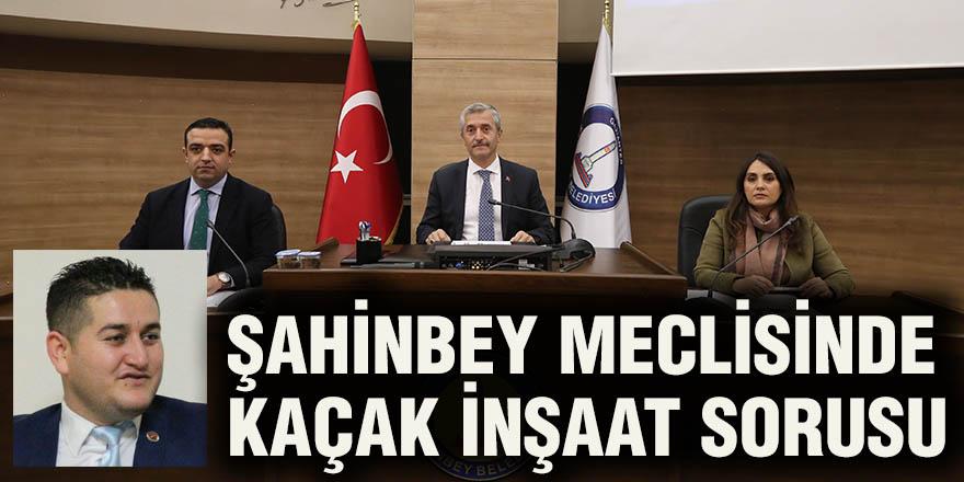 Şahinbey meclisinde kaçak inşaat sorusu